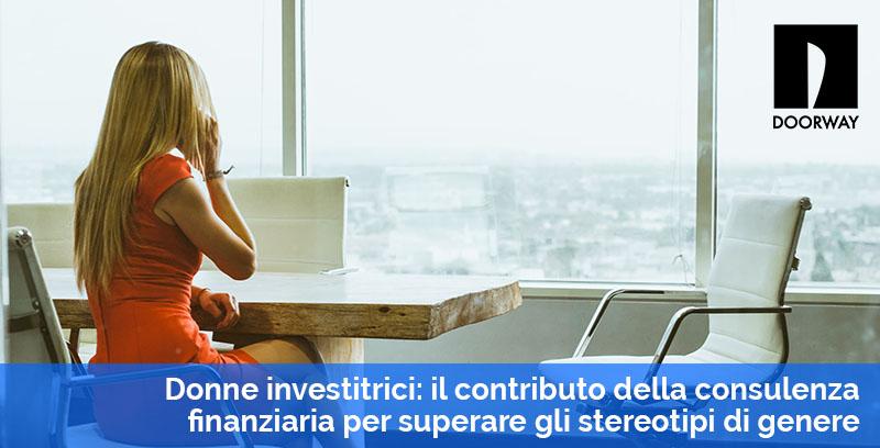 Donne investitrici il contributo della consulenza finanziaria per superare gli stereotipi di genere