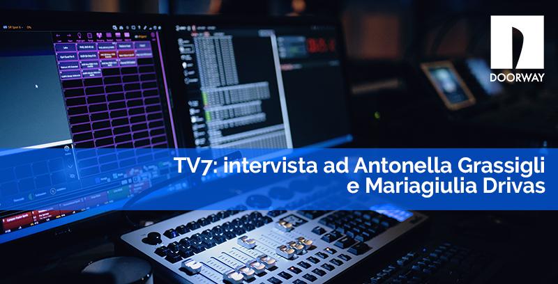 Intervista ad Antonella Grassigli e Mariagiulia Drivas a TV7