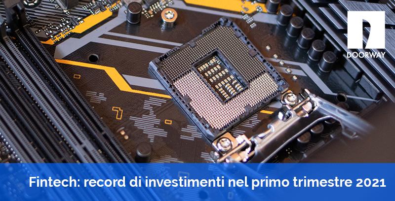 Fintech: record di investimenti nel primo trimestre 2021