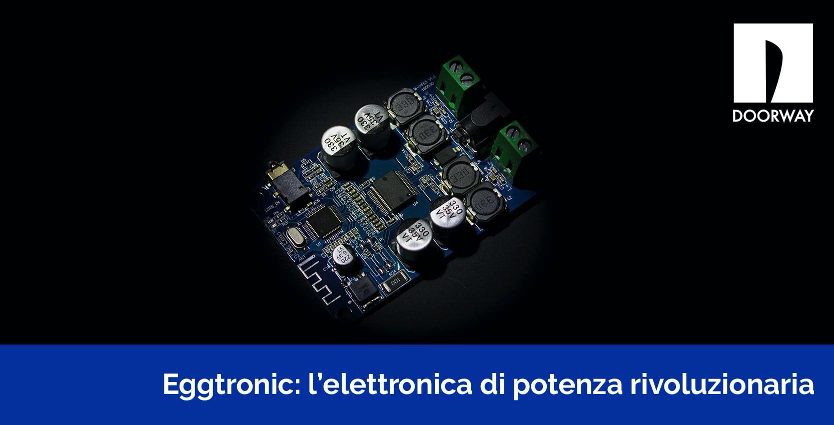 Eggtronic: l'elettronica di potenza rivoluzionaria
