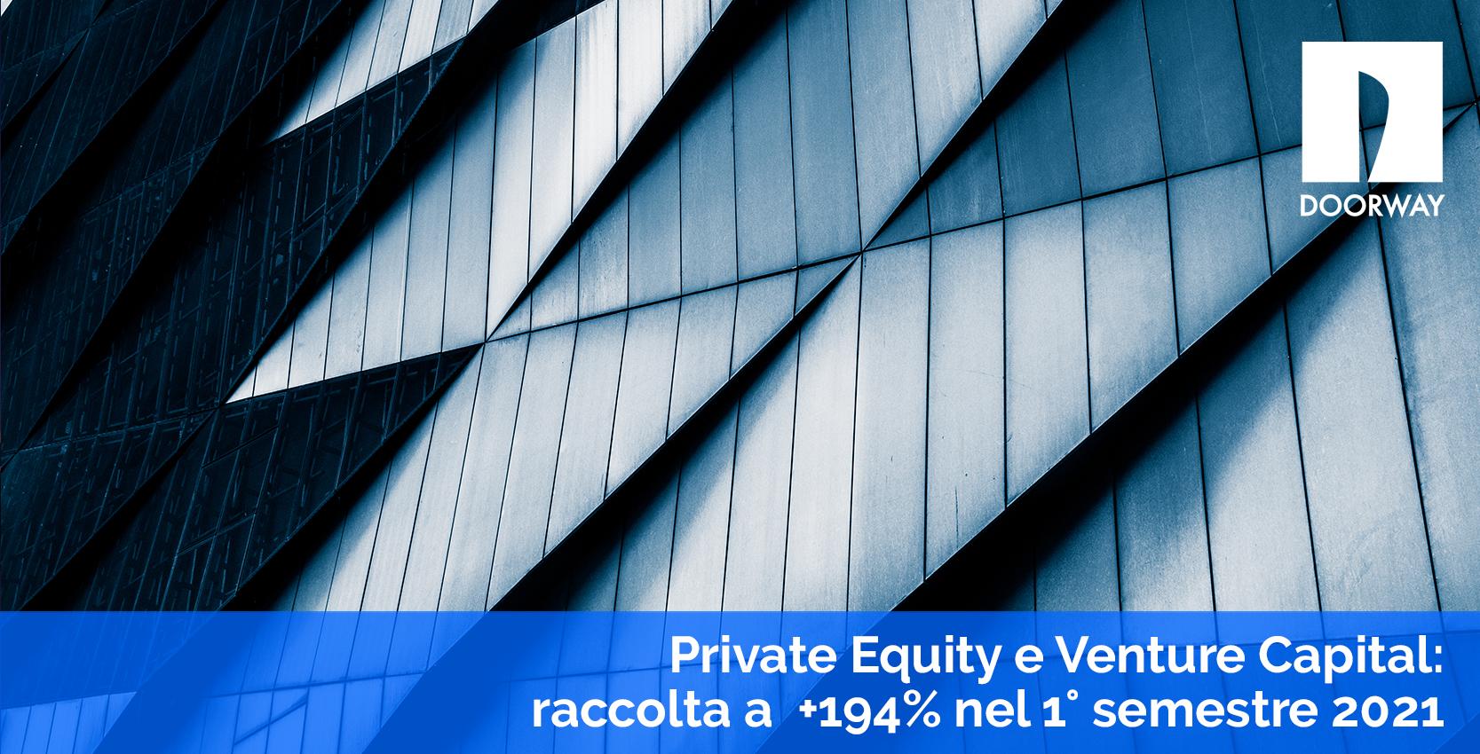 Private equity e venture capital: raccolta a +194% nel primo semestre 2021