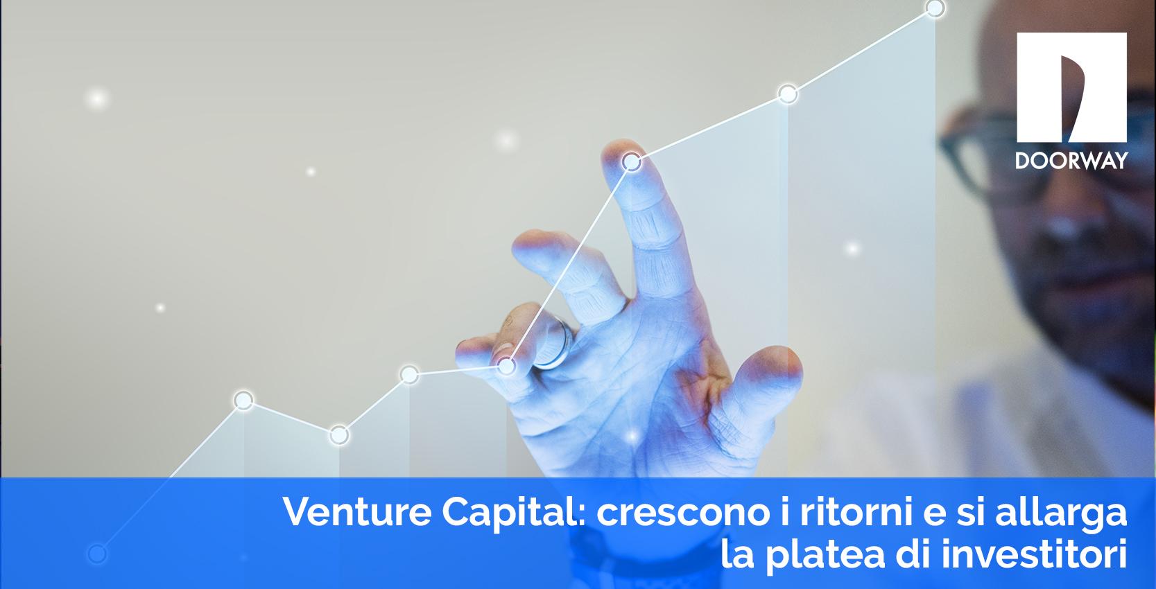 Venture capital: crescono i ritorni e si allarga la platea di investitori